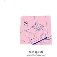 Teen Suicide - Dc Snuff Film / waste Yrself