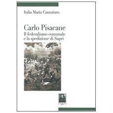 Carlo Pisacane. Il federalismo comunale e la spedizione di Sapri