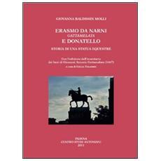 Erasmo da Narni, Gattamelata, e Donatello. Storia di una statua equestre. Con l'edizione dell'inventario dei beni di Giovanni Antonio Gattamelata (1476)