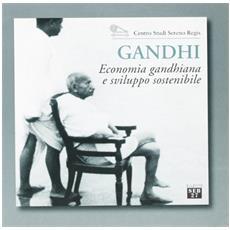 Gandhi. Economia gandhiana e sviluppo sostenibile. Catalogo della mostra