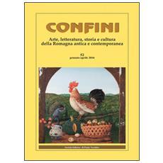 Confini. Arte e letteratura, storia e cultura della Romagna contemporanea. Vol. 52