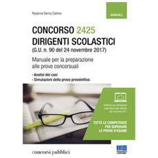 Concorso 2425 dirigenti scolastici (G. U. n. 90 del 24 novembre 2017). Manuale per la preparazione alle prove concorsuali. Con software di simulazione