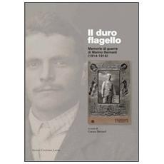 Il duro flagello. Memorie di guerra di Marino Bernard (1914-1916)