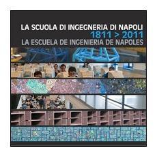 La Scuola di ingegneria di NapoliLa Escuela de ingenieria de NapolesThe bicentenary of the Engineering school of Naples 1811-2011