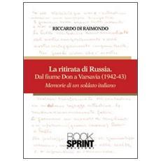 La ritirata russa dal fiume Don a Varsavia (1942-43) . Memorie di un soldato italiano