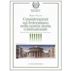 Considerazioni sul federalismo nella nostra storia costituzionale. L'agenda sempre aperta delle riforme costituzionali
