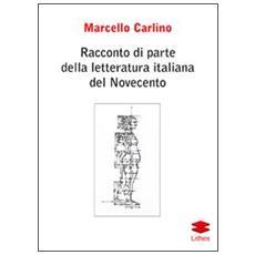 Racconto di parte della letteratura italiana del Novecento