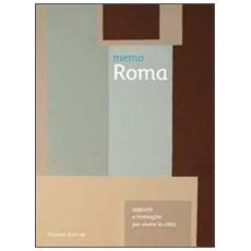 Memo Roma. Appunti e immagini per vivere la città