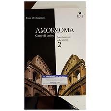 Amor Roma. Per le Scuole superiori. Vol. 2