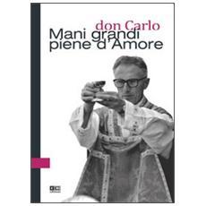 Don Carlo. Mani grandi piene d'amore