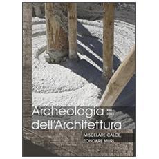 Archeologia dell'architettura (2011) . Vol. 16: Miscelare calce, fondare muri.