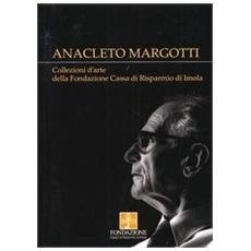 Anacleto Margotti. Collezioni d'arte della Fondazione Cassa di Risparmio di Imola