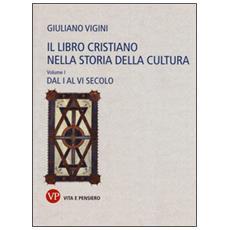 Il libro cristiano nella storia della cultura. Vol. 1: Dal I al VI secolo