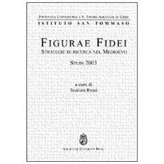 Figurae fidei. Strategie di ricerca nel Medioevo. Studi 2003