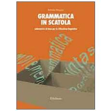 Grammatica in scatola. Laboratorio di base per la riflessione linguistica
