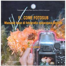 F. . . come fotosub. Manuale base di fotografia subacquea digitale