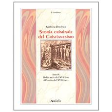 Storia criminale del cristianesimo. Vol. 9: Dalla metà del XVI fino all'inizio del XVIII secolo. Dal genocidio nel nuovo mondo al principio dell'illuminismo
