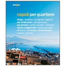 Napoli per quartiere. Ediz. illustrata