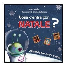 Cosa c'entra con Natale? 24 storie per occhi curiosi. Ediz. illustrata