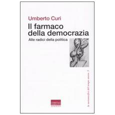 Il farmaco della democrazia. Alle radici della politica