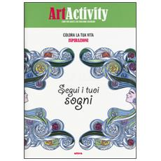 Art activity. Colora la tua vita. Ispirazioni. Segui i tuoi sogni
