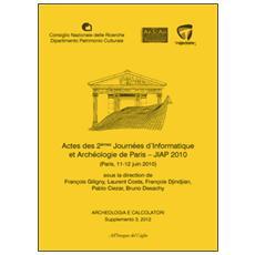Archeologia e calcolatori (2012) . Supplemento. Vol. 3: Actes des 2èmes Journeées d'informatique et archéologie de Paris. JIAP 2010 (Parigi, 11-12 giugno 2010) .
