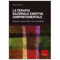 Terapia razionale emotiva comportamentale. Guida per la pratica clinica e per la formazione (La)