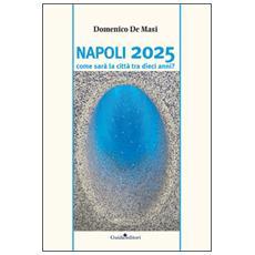 Napoli 2025. Come sarà la città tra dieci anni?