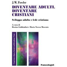 Diventare adulti, diventare cristiani. Sviluppo adulto e fede cristiana