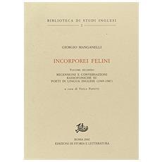 Incorporei felini. Vol. 2: Recensioni e conversazioni radiofoniche su poeti in lingua inglese (1949-1987).