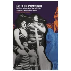 Basta Un Paravento. 1982-2017: Trentacinque Anni Di Teatro A Locarno E In Giro Per Il Mondo