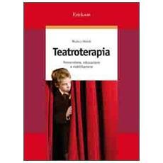 Teatroterapia. Prevenzione, educazione e riabilitazione