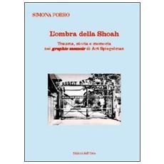 L'ombra della shoah. Trauma, storia e memoria nei graphic memoir di Art Spiegelman. Ediz. multilingue