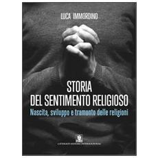 Storia del sentimento religioso. Nascita, sviluppo e tramonto delle religioni
