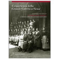 L'esperienza della grande guerra a Siena. Approfondimento a margine della mostra «Fotografi in trincea: la grande guerra negli occhi dei soldati senesi»