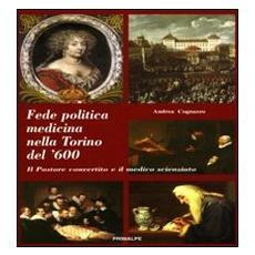 Fede politica medicina nella Torino del 600. Il pastore convertito e il medico scienziato