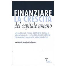 Finanziare la crescita del capitale umano. Un modello per la gestione dei piani aziendali con l'utilizzo delle risorse del Fondo banche e assicurazioni