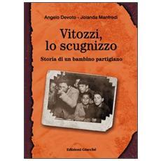 Vitozzi, lo scugnizzo. Storia di un bambino partigiano