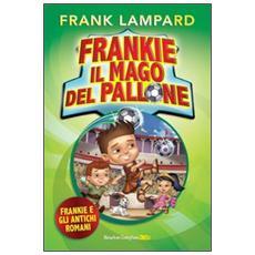 Frankie e gli antichi romani. Frankie il mago del pallone. Vol. 2