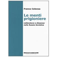 Menti prigioniere. Letteratura e dissenso nella Russia sovietica (Le)