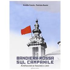 Bandiera rossa sul campanile. Antifascisti (e fascisti) a Jesi