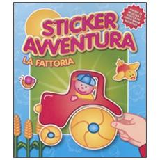 La fattoria. Sticker avventura. Con adesivi