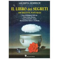 Il libro dei segreti. 100 ricette naturali