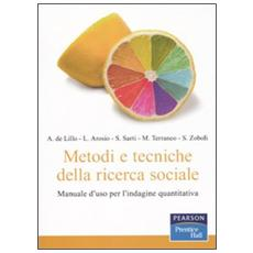 Metodi e tecniche della ricerca sociale. Manuale d'uso per l'indagine quantitativa