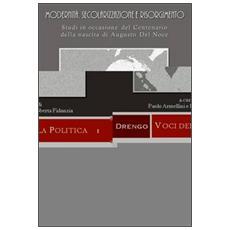 Modernità, secolarizzazione e Risorgimento. Studi in occasione del centenario della nascita di Augusto Del Noce