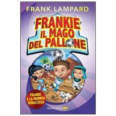 Frankie e la mummia minacciosa. Frankie il mago del pallone. Vol. 4