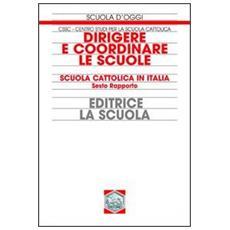Dirigere e coordinare le scuole. Scuola cattolica in Italia. Sesto rapporto