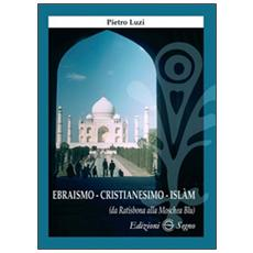 Ebraismo, cristianesimo, Islam