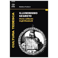 Illuminismo segreto. Storia culturale degli illuminati