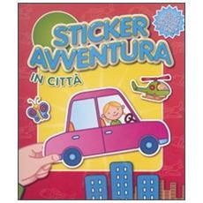 In città. Sticker avventura. Con adesivi